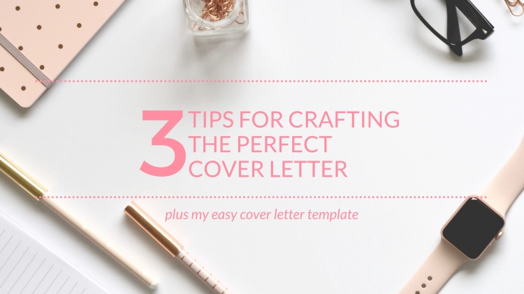 3 tips for crafting the perfect cover letter plus easy cover letter template